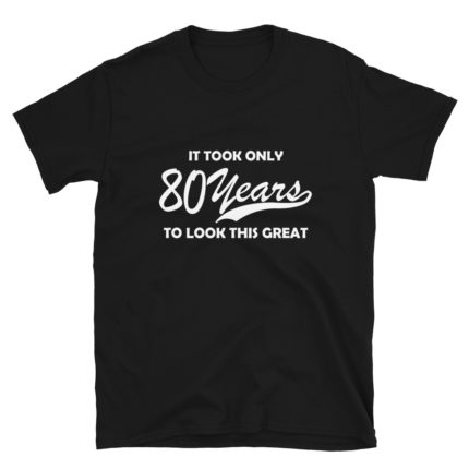 Funny 80 Year Old Men's/Unisex T-Shirt