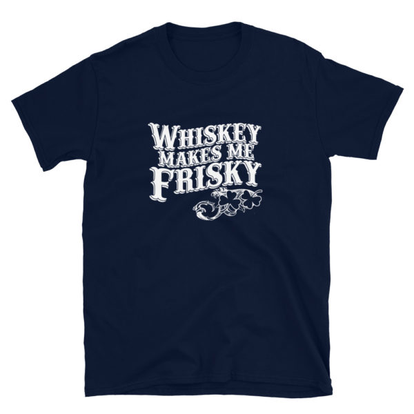 Whiskey Makes Me Frisky Men's Soft T-Shirt