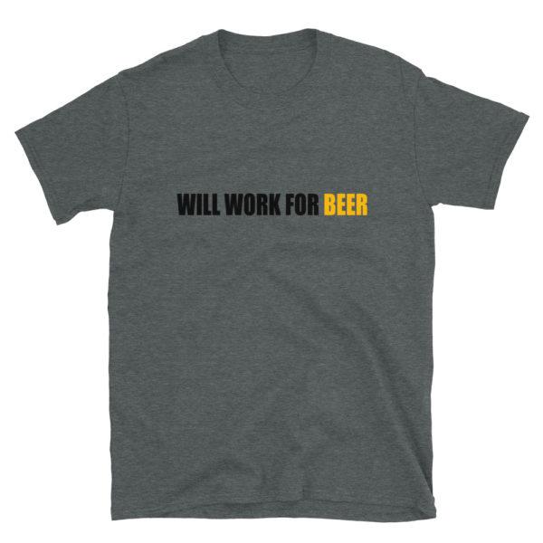 Will Work for Beer Men's/Unisex T-Shirt